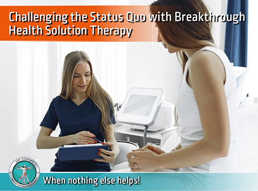 Challenging the Status Quo with Breakthrough Health Solution Therapy
